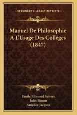 Manuel De Philosophie A L'Usage Des Colleges (1847) - Emile Edmond Saisset, Jules Simon, Amedee Jacques (translator)