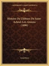 Histoire De L'Abbaye De Saint-Acheul-Lez-Amiens (1890) - Joseph Roux (author)