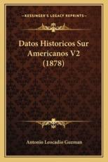Datos Historicos Sur Americanos V2 (1878) - Antonio Leocadio Guzman (author)