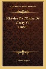 Histoire De L'Ordre De Cluny V1 (1868) - J Henri Pignot (author)