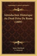 Introduction Historique Au Droit Prive De Rome (1889) - James Muirhead (author), G Bourcart (author)