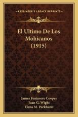 El Ultimo De Los Mohicanos (1915) - James Fenimore Cooper (author), Juan G Wight (author), Elena M Parkhurst (author)
