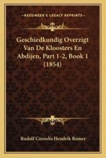 Geschiedkundig Overzigt Van De Kloosters En Abdijen, Part 1-2, Book 1 (1854) - Rudolf Cornelis Hendrik Romer (author)
