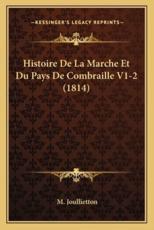 Histoire De La Marche Et Du Pays De Combraille V1-2 (1814) - M Joullietton (author)