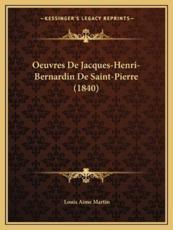 Oeuvres De Jacques-Henri-Bernardin De Saint-Pierre (1840) - Louis Aime Martin (author)