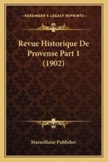 Revue Historique De Provense Part 1 (1902) - Marseillaise Publisher (author)
