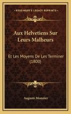 Aux Helvetiens Sur Leurs Malheurs - Auguste Monnier (author)