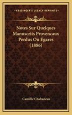 Notes Sur Quelques Manuscrits Provencaux Perdus Ou Egares (1886) - Camille Chabaneau (author)