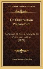 De L'Instruction Preparatoire - Elzear Bonnier-Ortolan (author)