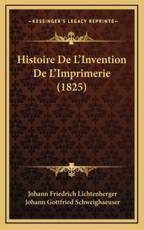 Histoire De L'Invention De L'Imprimerie (1825) - Johann Friedrich Lichtenberger, Johann Gottfried Schweighaeuser (introduction)