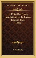 De L'Etat Des Forces Industrielles De La Russie, Jusqu'en 1832 (1834) - V Peltchinsky (author)
