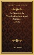 De Terminis Et Terminationibus Apud Romanos (1901) - Evert Bessem (author)