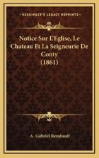 Notice Sur L'Eglise, Le Chateau Et La Seigneurie De Conty (1861) - A Gabriel Rembault (author)