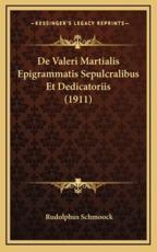 De Valeri Martialis Epigrammatis Sepulcralibus Et Dedicatoriis (1911) - Rudolphus Schmoock (author)
