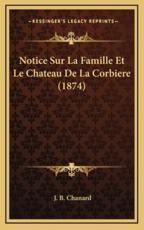 Notice Sur La Famille Et Le Chateau De La Corbiere (1874) - J B Chanard (author)
