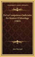 De La Competence Judiciaire En Matiere D'Abordage (1903) - Jean Marraud (author)