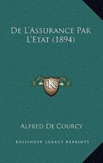 De L'Assurance Par L'Etat (1894) - Alfred De Courcy (author)