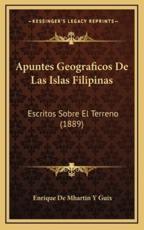 Apuntes Geograficos De Las Islas Filipinas - Enrique De Mhartin y Guix (author)