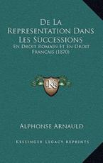 De La Representation Dans Les Successions - Alphonse Arnauld (author)