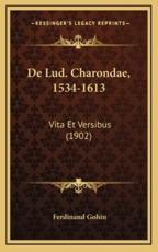 De Lud. Charondae, 1534-1613 - Ferdinand Gohin (author)