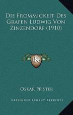 Die Frommigkeit Des Grafen Ludwig Von Zinzendorf (1910) - Dr Oskar Pfister (author)