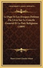 Le Pape Et Les Eveques Defense Du Livre Sur Le Concile General Et La Paix Religieuse (1869) - Henri Louis Charles Maret (author)