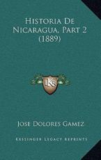 Historia De Nicaragua, Part 2 (1889) - Jose Dolores Gamez (author)