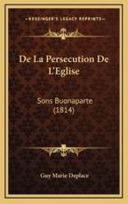 De La Persecution De L'Eglise - Guy Marie Deplace (author)