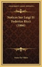 Notices Sur Luigi Et Federico Ricci (1866) - Franz De Villars (author)