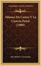 Alfonso De Castro Y La Ciencia Penal (1900) - Eloy Bullon y Fernandez (author)