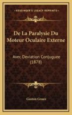 De La Paralysie Du Moteur Oculaire Externe - Gaston Graux (author)
