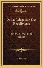 De La Relegation Des Recidivistes - Albert Gay (author)