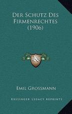 Der Schutz Des Firmenrechtes (1906) - Emil Grossmann (author)