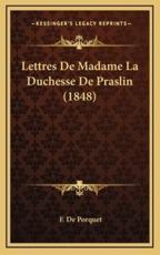 Lettres De Madame La Duchesse De Praslin (1848) - F De Porquet (editor)
