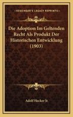 Die Adoption Im Geltenden Recht Als Produkt Der Historischen Entwicklung (1903) - Adolf Hecker (author)
