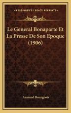 Le General Bonaparte Et La Presse De Son Epoque (1906) - Armand Bourgeois (author)