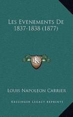 Les Evenements De 1837-1838 (1877) - Louis Napoleon Carrier (author)