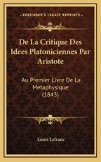De La Critique Des Idees Platoniciennes Par Aristote - Louis Lefranc (author)
