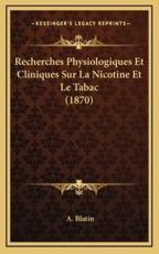 Recherches Physiologiques Et Cliniques Sur La Nicotine Et Le Tabac (1870) - A Blatin (introduction)