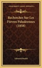 Recherches Sur Les Fievres Paludeennes (1858) - Edouard Burdel (author)