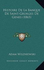 Histoire De La Banque De Saint-Georges De Genes (1865) - Adam Wiszniewski (author)