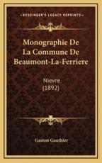Monographie De La Commune De Beaumont-La-Ferriere - Gaston Gauthier (author)