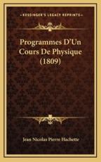 Programmes D'Un Cours De Physique (1809) - Jean Nicolas Pierre Hachette (author)