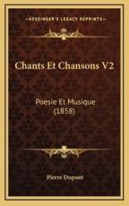 Chants Et Chansons V2 - Pierre DuPont (author)