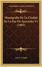 Monografia De La Ciudad De La Paz De Ayacucho V1 (1902) - Luis S Crespo (author)