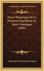 Precis Historique De La Derniere Expedition De Saint-Domingue (1805) - Alexandre Paul Marie De Laujon (author)