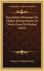 Description Historique De L'Eglise Metropolitaine De Notre-Dame De Rheims (1823) - Etienne F Povillon-Pierard (author)