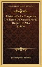 Historia De La Conquista Del Reino De Navarra Por El Duque De Alba (1843) - Jose Yanguas y Miranda (author)