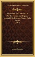 Recherches Sur Le Mode De Developpement Des Organes Vegetatifs De Diverses Plantes De La Savoie (1907) - Andre Songeon (author)