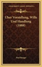Uber Vorstellung, Wille Und Handlung (1888) - Paul Bunger (author)